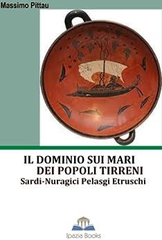 IL DOMINIO SUI MARI DEI POPOLI TIRRENI (STUDI SARDI Vol. 1) di [Pittau, Massimo]