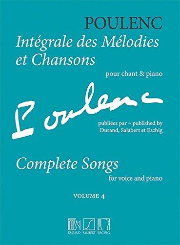 Intégrale des mélodies et chansons volume 4 (Publiées par les éditions Durand, Salabert et Eschig) --- Voix / Piano