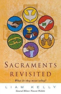 [(Sacraments Revisited : What Do They Mean Today?)] [By (author) Liam Kelly] published on (October, 1998)