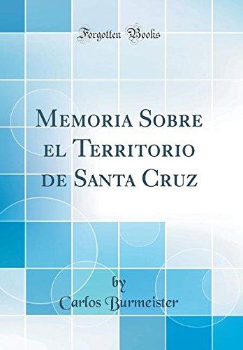 Memoria Sobre el Territorio de Santa Cruz (Classic Reprint) por Carlos Burmeister