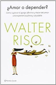 ¿Amar o depender?: Cómo superar el apego afectivo y hacer del amor una experiencia plena y saludable par Walter Riso