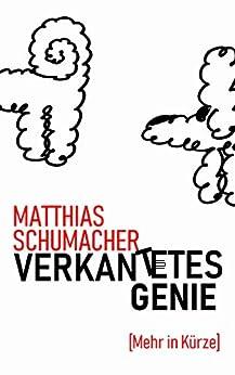 Verkantetes Genie [Mehr in Kürze] von [Schumacher, Matthias]