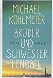 Bruder und Schwester Lenobel: Roman - Michael Köhlmeier