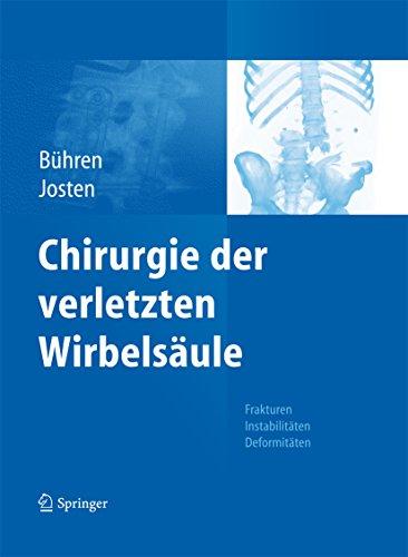 Chirurgie der verletzten Wirbelsäule: Frakturen, Instabilitäten, Deformitäten