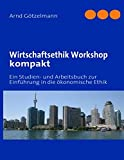 Wirtschaftsethik Workshop kompakt: Ein Studien- und