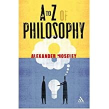 [(A to Z of Philosophy)] [ By (author) Alexander Moseley ] [January, 2009]