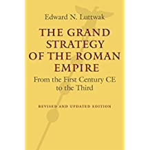 The Grand Strategy of the Roman Empire: From the First Century CE to the Third by Edward N. Luttwak (2016-04-12)