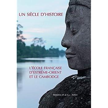 Un siècle d'histoire : L'école française d'Extrême-Orient et le Cambodge