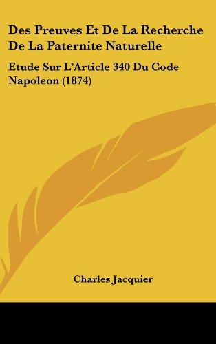 Des Preuves Et de la Recherche de la Paternite Naturelle: Etude Sur l'Article 340 Du Code Napoleon (1874)