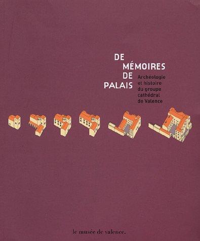 De mémoires de palais : Archéologie et histoire du groupe cathédral de Valence