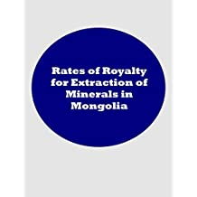 Rates of Royalty for Extraction of Minerals in Mongolia (English Edition)