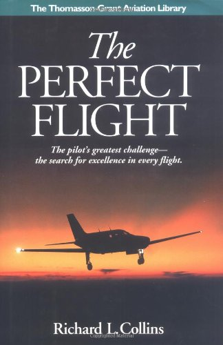 The Perfect Flight: The Pilot's Greatest Challenge - the Search for Excellence in Every Flight (Thomasson-Grant Aviation Library) por Richard L. Collins
