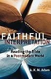 Faithful Interpretation: Reading the Bible in a Postmodern World
