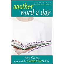 Another Word A Day: An All-New Romp Through Some of the Most Unusual and Intriguing Words in English by Anu Garg (25-Oct-2005) Paperback