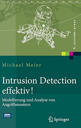 Intrusion Detection effektiv!: Modellierung und Analyse von Angriffsmustern (X.systems.press) (Intrusion-detection-system)
