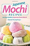 Japanese Mochi Recipes: An Easy Guide to Japanese Sweet Mochi
