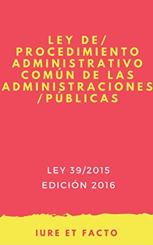 Ley del Procedimiento Administrativo Común de las Administraciones Públicas: 2016 (con índice) por Iure et Facto