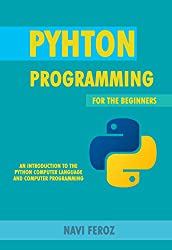 Python Programming: For the Beginners (An Introduction to the Python Computer Language and Computer Programming)