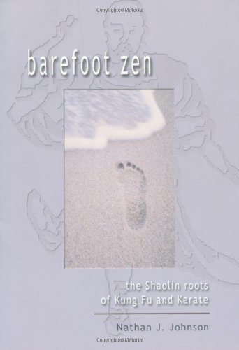 Barefoot Zen: The Shaolin Roots of Kung Fu and Karate by Nathan Johnson (2000-10-07)