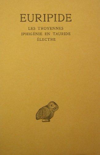 Tome 4 : les troyennes - iphigénie en tauride - electre. par Euripide