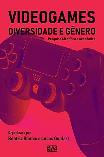 Videogames, Diversidade e Gênero: Pesquisa Científica e Acadêmica (Portuguese Edition)