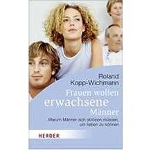 Frauen wollen erwachsene M?nner: Warum M?nner sich abl?sen m?ssen, um lieben zu k?nnen (Herder Spektrum Taschenb??cher) (Paperback)(German) - Common