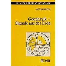 Geophysik - Signale aus der Erde (Einblicke in die Wissenschaft) (German Edition)
