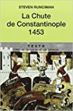 La Chute de Constantinople, 1453 de Steven Runciman,Laurent Motte (Introduction),Hélène Pignot (Traduction) ( 22 mars 2007 ) - 22/03/2007