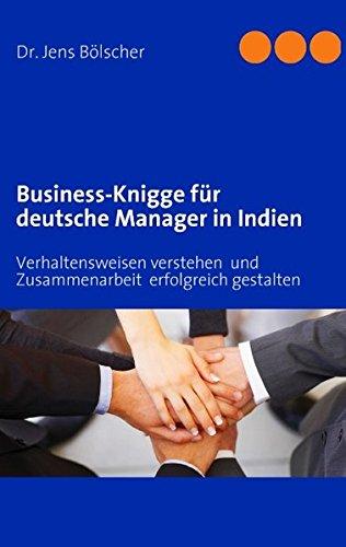 Business-Knigge  für deutsche Manager  in Indien: Verhaltensweisen verstehen  und Zusammenarbeit  erfolgreich gestalten