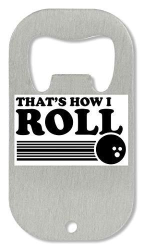 xx That's How I Roll Bowling T-Shirt Flaschenöffner -