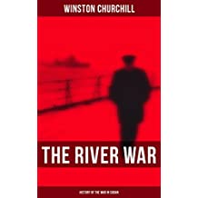 The River War (History of the War in Sudan): Historical & Autobiographical Account of the Reconquest of Sudan (English Edition)