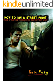 How to Win A Street Fight: Stand Up Fighting Techniques to Destroy Your Enemy (Self-Defense Book 2)