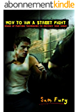 How to Win A Street Fight: Stand Up Fighting Techniques to Destroy Your Enemy (Self-Defense Book 2) (English Edition)