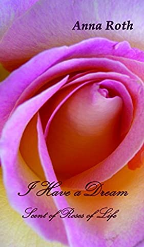 I Have a Dream: Scent of Roses of