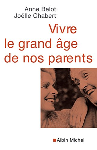Vivre le grand âge de nos parents