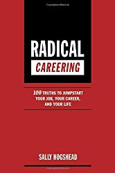 Radical Careering: 100 Truths to Jumpstart Your Job, Your Career, and Your Life by Sally Hogshead (2005-09-08)