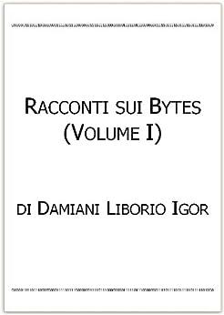 Racconti sui Bytes di [Damiani, Liborio Igor]