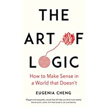The Art of Logic: How to Make Sense in a World that Doesn't (English Edition)