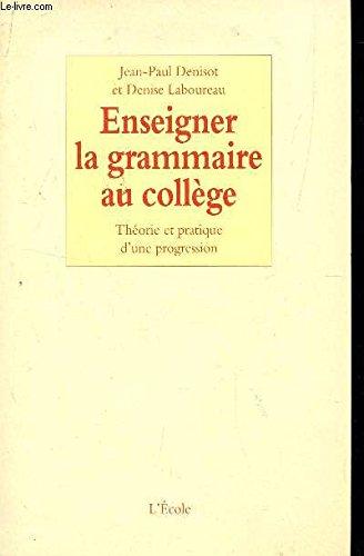 Enseigner la grammaire au collège : Théorie et Pratique d'une progression par Jean-Paul Denisot, Denise Laboureau
