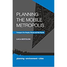 Planning the Mobile Metropolis: Transport for People, Places and the Planet (Planning, Environment, Cities)