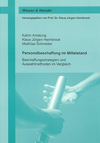 Personalbeschaffung im Mittelstand: Beschaffungsstrategien und Auswahlmethoden im Vergleich (Wissen & Wandel)