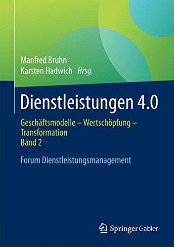 Dienstleistungen 4.0: Geschäftsmodelle - Wertschöpfung - Transformation. Band 2. Forum Dienstleistungsmanagement