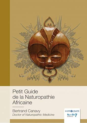 Petit Guide de la Naturopathie Africaine (Hippocrate) (French Edition)