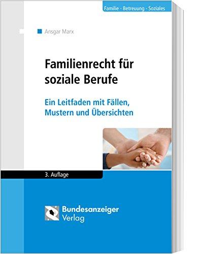 Familienrecht für soziale Berufe: Ein Leitfaden mit Fällen, Mustern und Übersichten