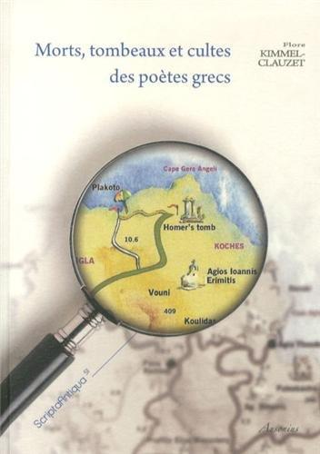 Morts, tombeaux et cultes des poètes grecs : Etude sur la survie des grands poètes des époques archaïque et classique en Grèce ancienne