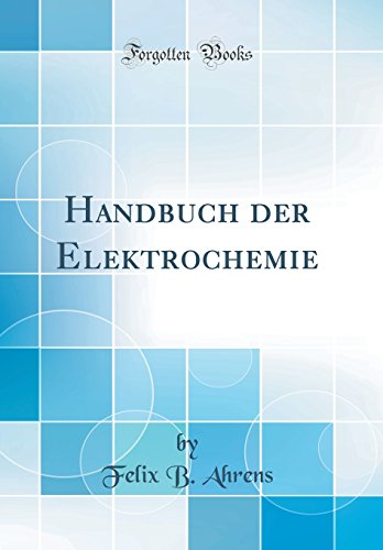 Handbuch der Elektrochemie (Classic Reprint)
