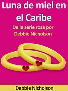 Luna de miel en el Caribe : De la serie rosa por Debbie Nicholson (English Edition) de [Nicholson, Debbie]