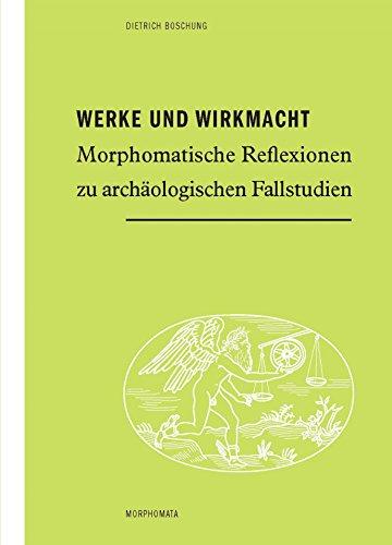 Werke und Wirkmacht: Morphomatische Reflexionen zu archäologischen Fallstudien (Morphomata 36)