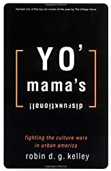Yo' Mama's Disfunktional!: Fighting the Culture Wars in Urban America by Robin D. G Kelley (1998-10-01)