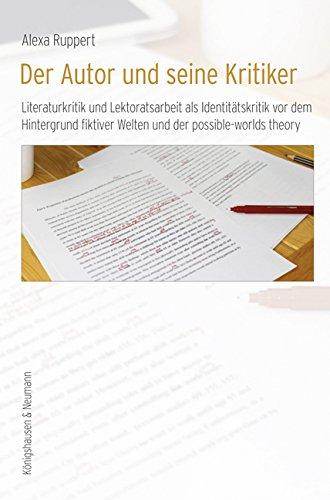 Der Autor und seine Kritiker: Literaturkritik und Lektoratsarbeit als Identitätskritik vor dem Hintergrund fiktiver Welten und der possible-worlds theory (KONNEX)